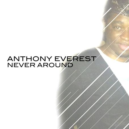 Anthony Everest - 'Never Around Ep'
